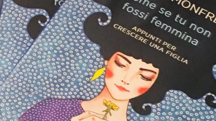 libro Monfreda  - Come se tu non fossi femmina. Appunti per crescere una figlia